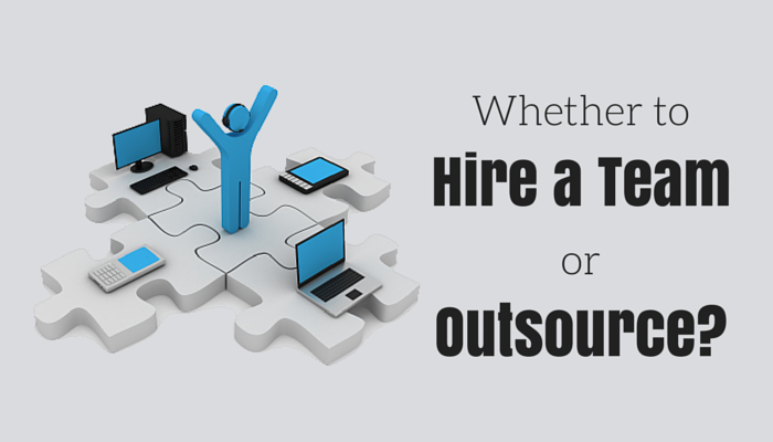 Whether to hire an in-house team or Outsource