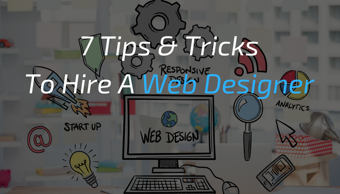 7 Tips And Tricks To Hire A Web Designer