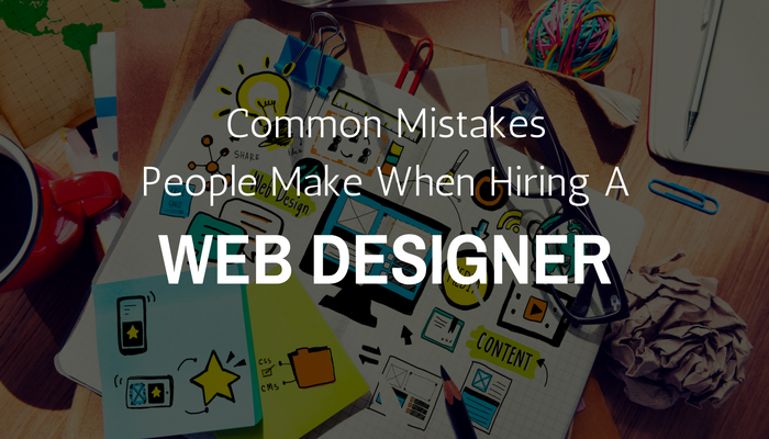 Common mistakes people make when hiring a web designer