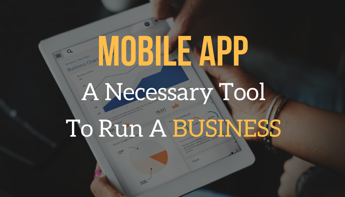 Mobile App: A Necessary Tool to Run Your Business