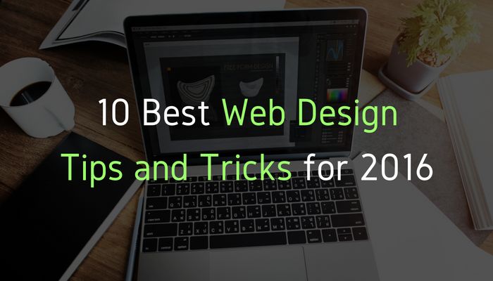 10 Web Design Tips & Tricks That You Need to Follow in 2016