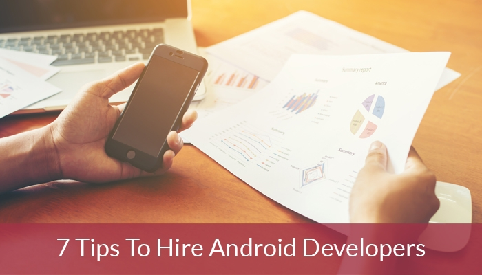 7 Tips To Hire Android Developers