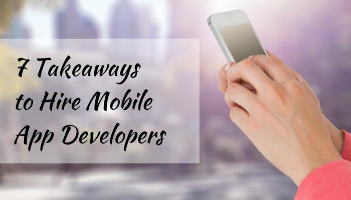 7 Takeaway's To Hire Mobile App Developer