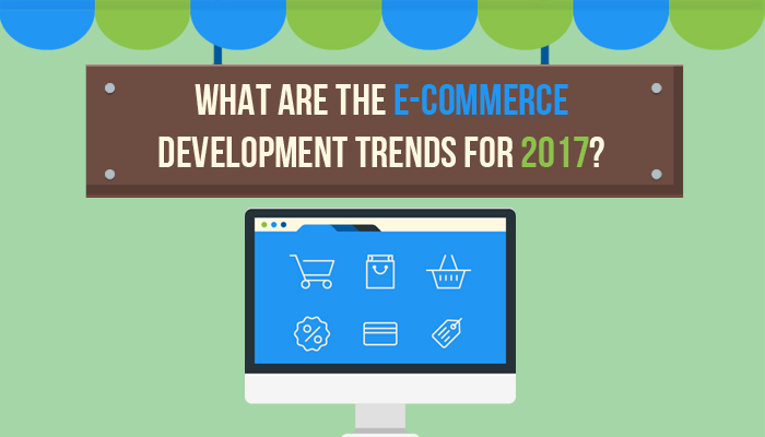 What are the E-commerce Development Trends for 2017?