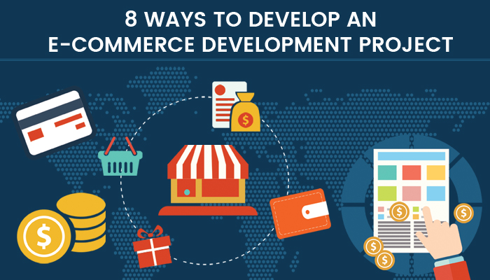 8 Ways To Develop An E-commerce Development Project