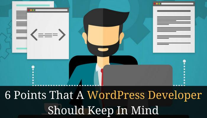6 Points That A WordPress Developer Should Keep In Mind