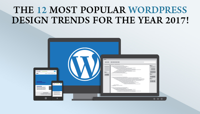 The 12 most popular WordPress design trends for the year 2017