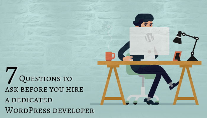 7 Questions to ask before you hire a dedicated WordPress developer