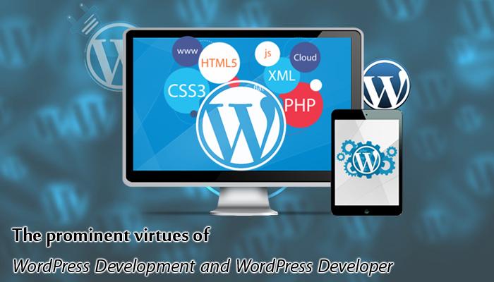 The prominent virtues of WordPress Development and WordPress Developer