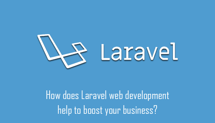 How does Laravel Web Development Help to Boost your Business?