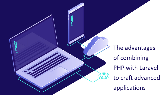 The advantages of combining PHP with Laravel to craft advanced applications