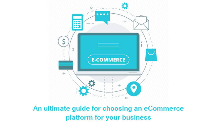 An ultimate guide for choosing an eCommerce platform for your business.