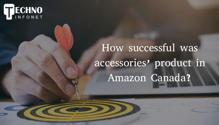 How successful was accessories' product in Amazon Canada?