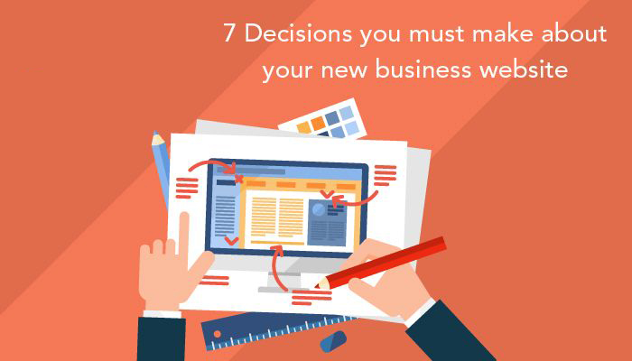 7 Decisions you must make about your new business website