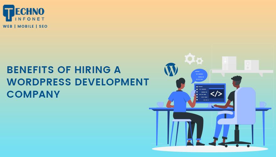 Benefits of Hiring a WordPress Development Company